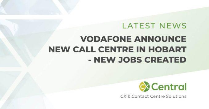 New Vodafone call centre in Tasmaniaannounced