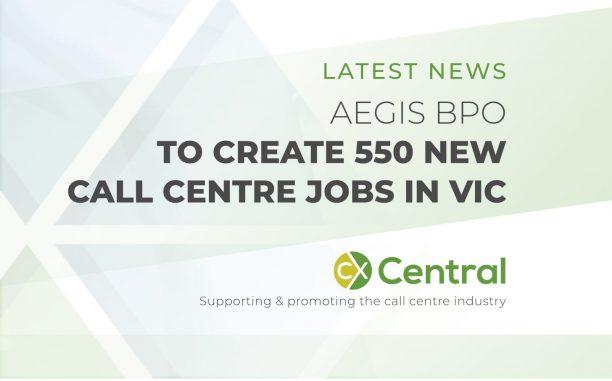 AEGIS BPO TO CREATE 550 NEW CALL CENTRE JOBS IN VIC