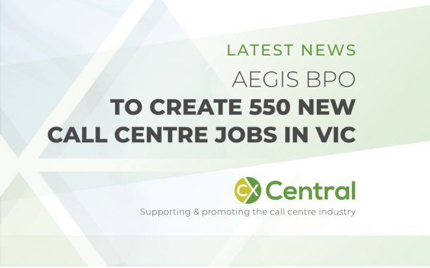 AEGIS BPO TO CREATE 550 NEW CALL CENTRE JOBS IN VIC