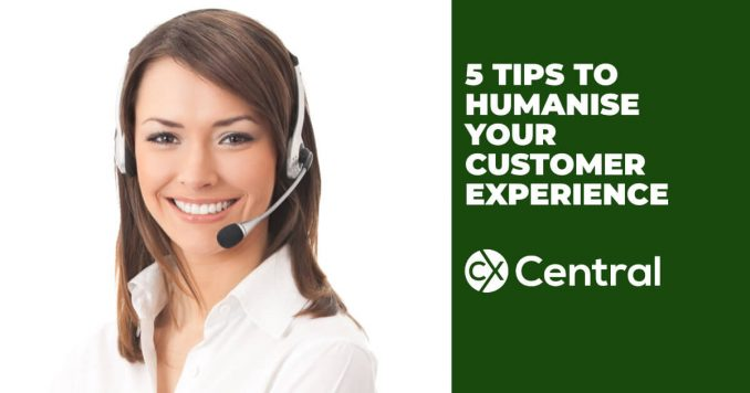 5 Tips to humanise your customer experience
