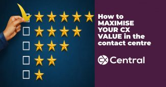 How to maximise your CX value in the contact centre