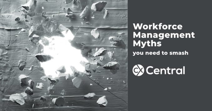 Call Centre Workforce Management myths you need to smash to improve your call centre