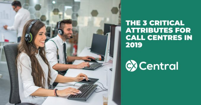 3 critical attributes of a good contact centre in 2019