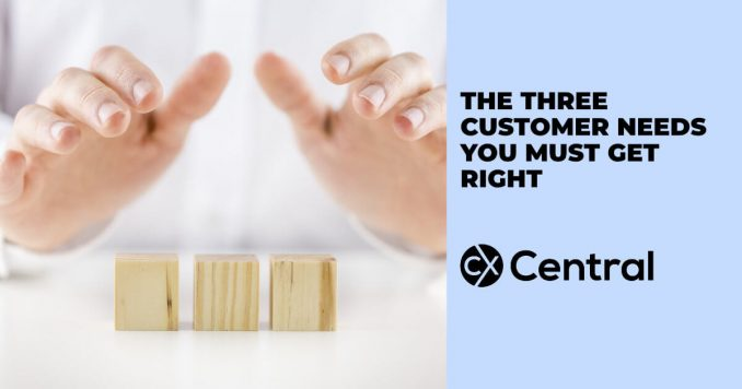 The three customer needs you must get right