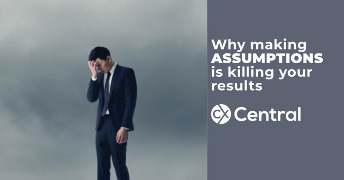 Why making assumptions is killing your sales and service results