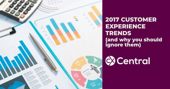 2017 customer experience trends and why you should ignore them