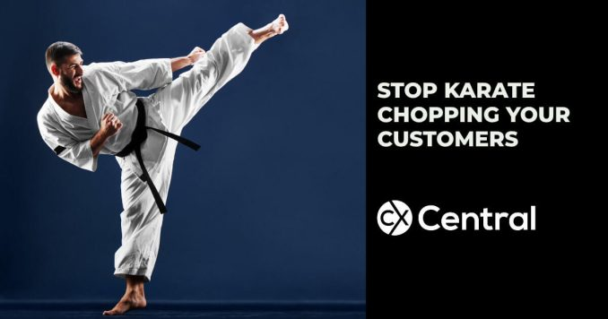 Stop karate chopping your customers