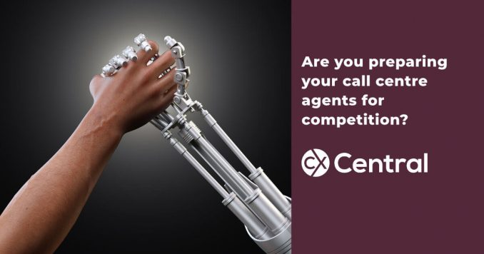 Are you preparing your contact centre agents to compete with robots