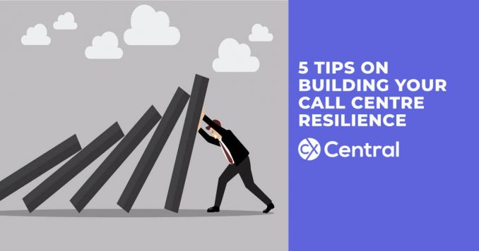 5 Tips on Building Your Call Centre Resilience in 2019
