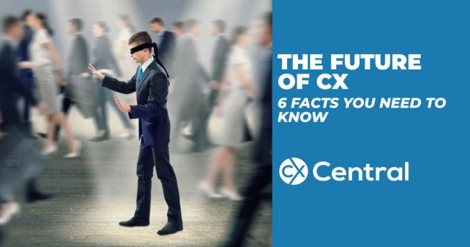 The future of CX and six facts you must know