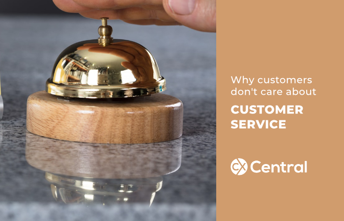Why customers dont care about customer service