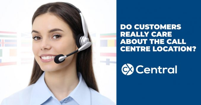 Do customers really care about the call centre location?