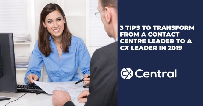 Tips for Contact Centre Leaders in 2019 to transform into CX Leaders