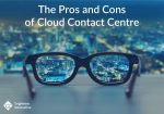 Pros and Cons of Cloud Contact Centre