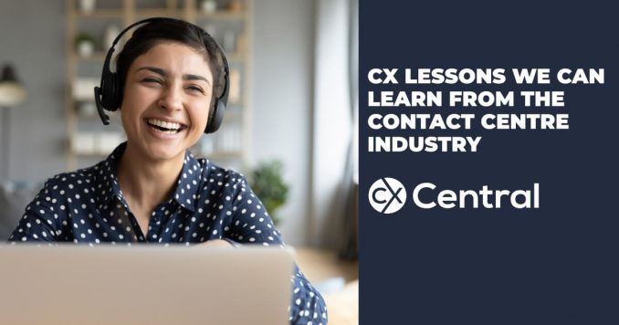 Customer Experience Lessons we can learn from the contact centre industry