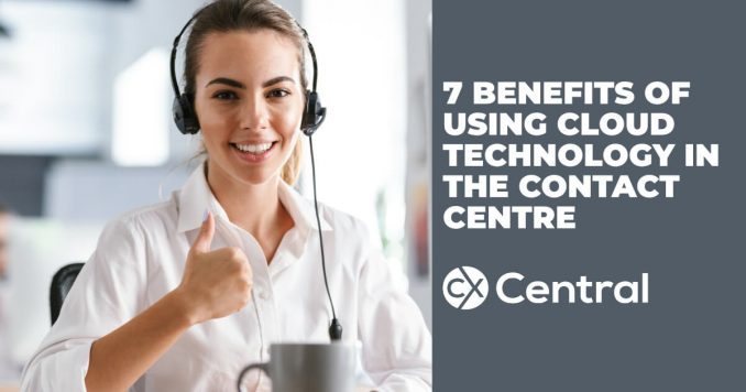 7 Benefits of a Cloud-Based Contact Centre platform