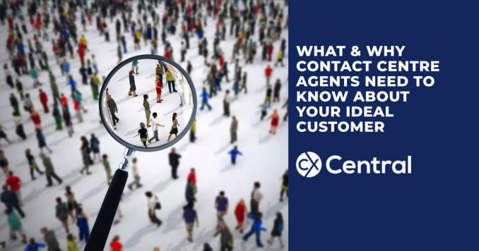 How and why contact centre agents need to know your ideal customer
