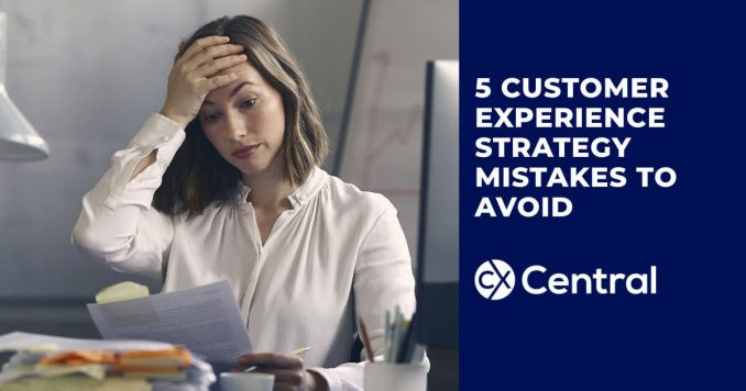 5 Customer Experience Strategy Mistakes you should avoid