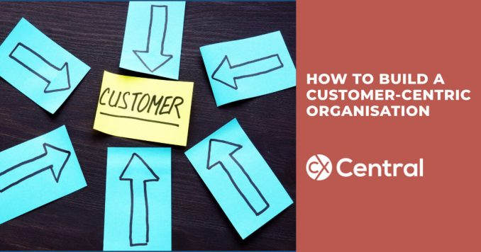 Tips on how to build a customer-centric organisation