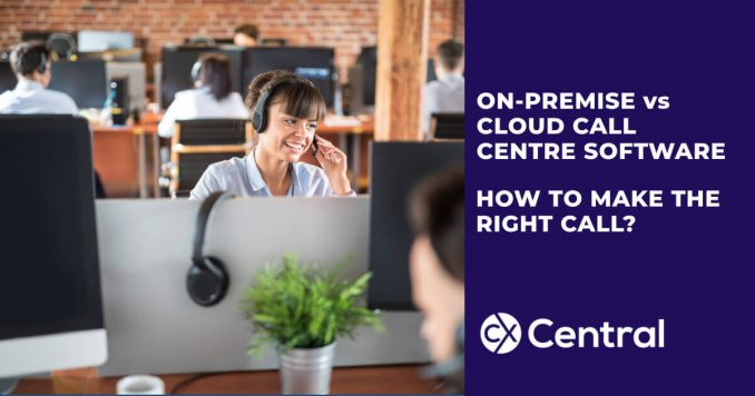 Cloud-Based Call Centre Software versus on-premise