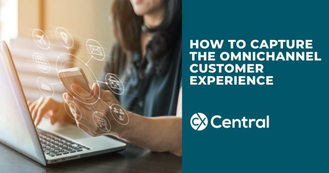 How to capture the Omnichannel Customer Experience